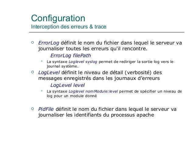 Configuration Interception des erreurs & trace  ErrorLog définit le nom du fichier dans lequel le serveur va journaliser ...