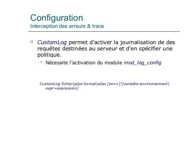 Configuration Interception des erreurs & trace  CustomLog permet d'activer la journalisation de des requêtes destinées au...