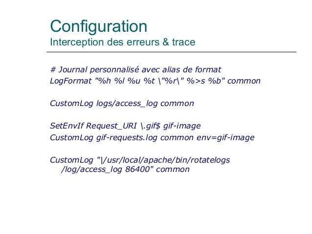 """Configuration Interception des erreurs & trace # Journal personnalisé avec alias de format LogFormat """"%h %l %u %t """"%r"""" %>s..."""