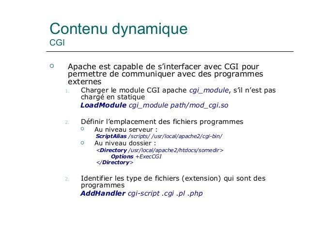 Contenu dynamique CGI  Apache est capable de s'interfacer avec CGI pour permettre de communiquer avec des programmes exte...