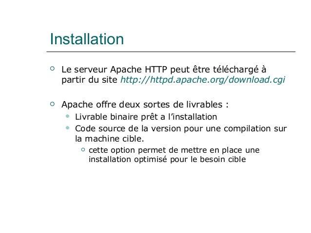 Installation  Le serveur Apache HTTP peut être téléchargé à partir du site http://httpd.apache.org/download.cgi  Apache ...