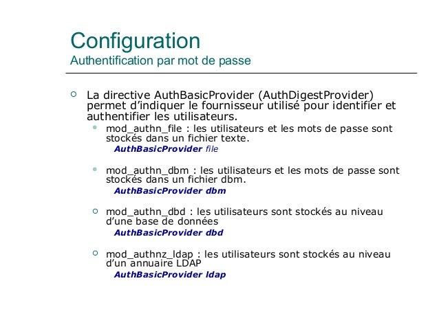 Configuration Authentification par mot de passe  La directive AuthBasicProvider (AuthDigestProvider) permet d'indiquer le...
