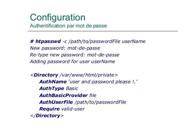 Configuration Authentification par mot de passe # htpasswd -c /path/to/passwordFile userName New password: mot-de-passe Re...