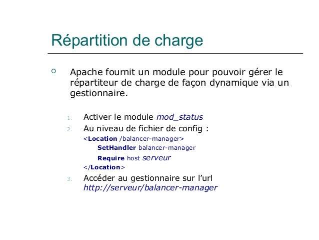 Répartition de charge  Apache fournit un module pour pouvoir gérer le répartiteur de charge de façon dynamique via un ges...
