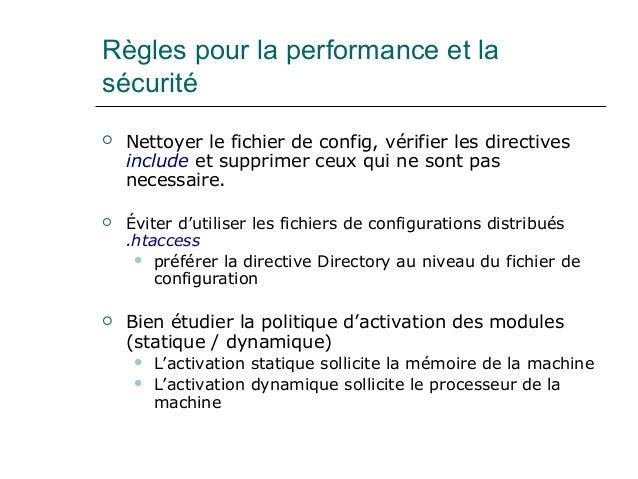 Règles pour la performance et la sécurité  Nettoyer le fichier de config, vérifier les directives include et supprimer ce...