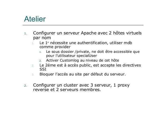 Atelier 1. Configurer un serveur Apache avec 2 hôtes virtuels par nom 1. Le 1er nécessite une authentification, utiliser m...