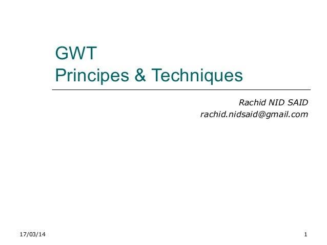 17/03/14 1 GWT Principes & Techniques Rachid NID SAID rachid.nidsaid@gmail.com