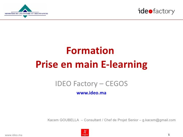 Formation  Prise en main E-learning IDEO Factory – CEGOS www.ideo.ma Kacem GOUBELLA  – Consultant / Chef de Projet Senior ...