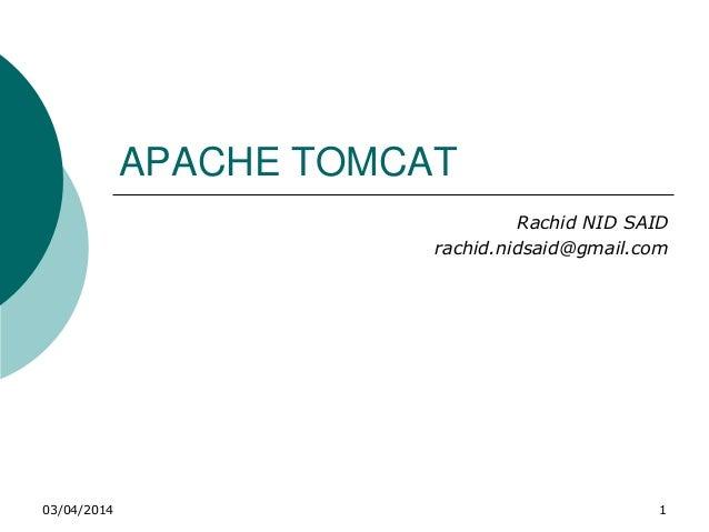 03/04/2014 1 APACHE TOMCAT Rachid NID SAID rachid.nidsaid@gmail.com