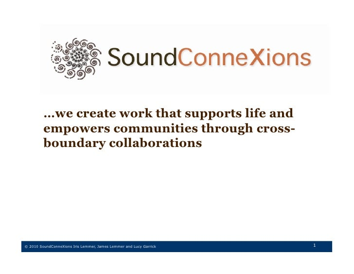 …we create work that supports life and          empowers communities through cross-          boundary collaborations     ©...