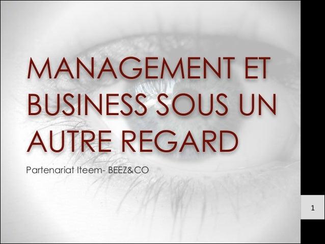 MANAGEMENT ET BUSINESS SOUS UN AUTRE REGARD Partenariat Iteem- BEEZ&CO 1