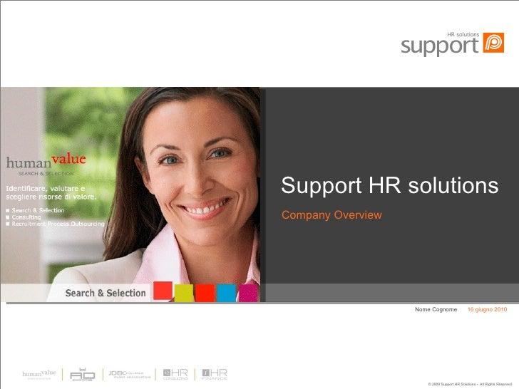 Support HR solutions <ul><li>Company Overview </li></ul>16 giugno 2010 Nome Cognome