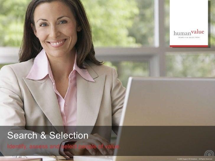 Search & Selection <ul><li>Identify, assess and select people of value. </li></ul>
