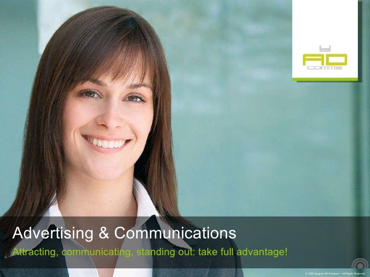 Advertising & Communications <ul><li>Attracting, communicating, standing out: take full advantage! </li></ul>
