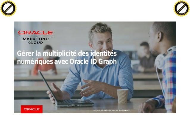 Copyright © 2014 Oracle and/or its affiliates. All rights reserved. | Gérer la multiplicité des identités numériques avec ...