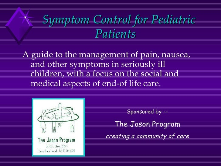 Symptom Control for Pediatric Patients   <ul><li>A guide to the management of pain, nausea, and other symptoms in seriousl...