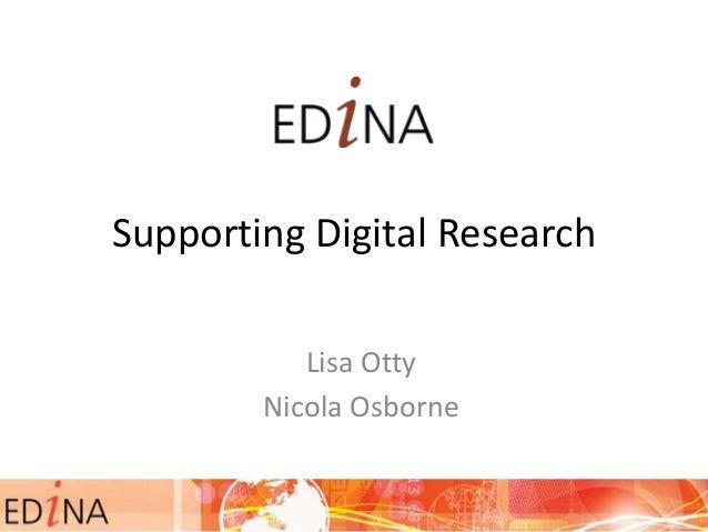 Supporting Digital Research Lisa Otty Nicola Osborne