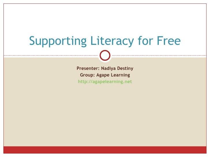 Presenter: Nadiya Destiny Group: Agape Learning http://agapelearning.net Supporting Literacy for Free