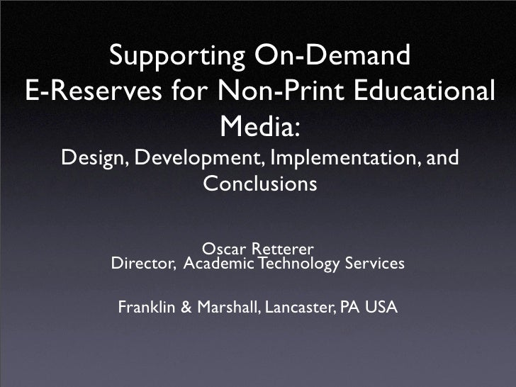 Supporting On-Demand E-Reserves for Non-Print Educational                Media:   Design, Development, Implementation, and...