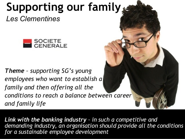 Supporting our family Les Clementines Theme – supporting SG's young employees who want to establish a family and then offe...