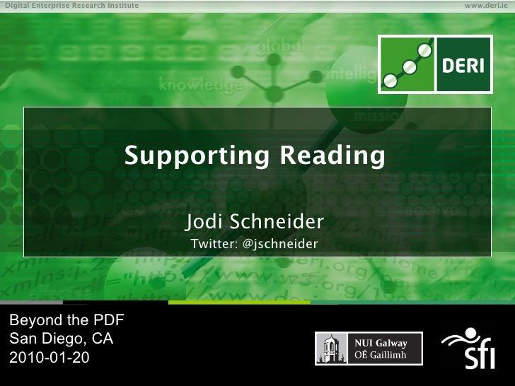  Supporting Reading Jodi Schneider Beyond the PDF San Diego, CA 2010-01-20 Twitter: @jschneider