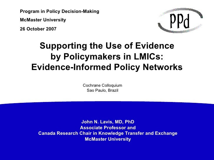 26 October 2007 Supporting the Use of Evidence by Policymakers in LMICs: Evidence-Informed Policy Networks Cochrane Colloq...