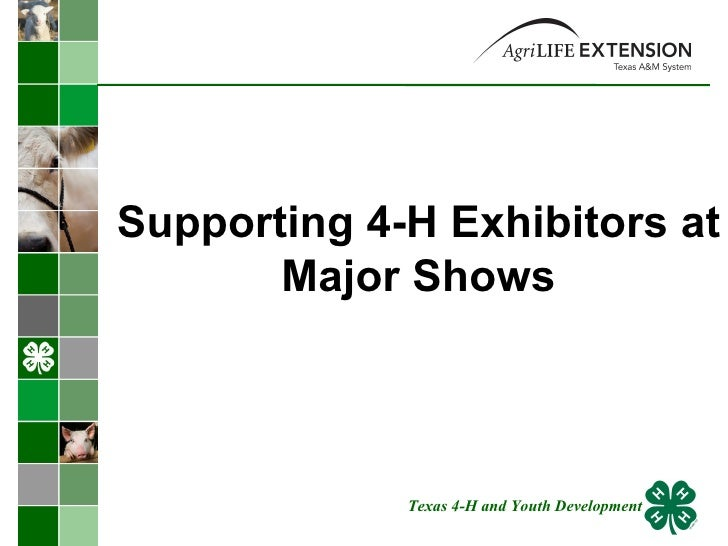 Supporting 4-H Exhibitors at Major Shows Texas 4-H and Youth Development