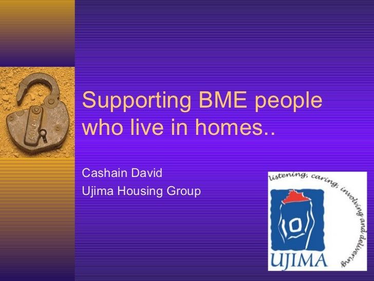 Supporting BME peoplewho live in homes..Cashain DavidUjima Housing Group