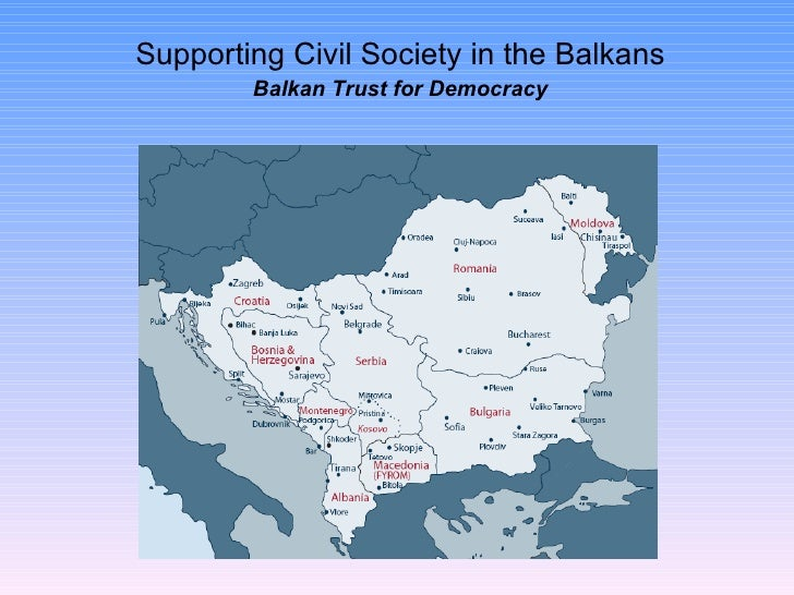 Supporting Civil Society in the Balkans Balkan Trust for Democracy