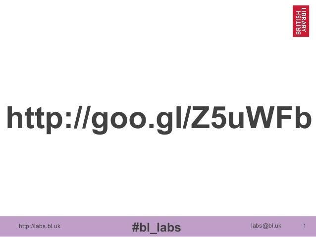 http://goo.gl/Z5uWFb  http://labs.bl.uk  #bl_labs  labs@bl.uk  1