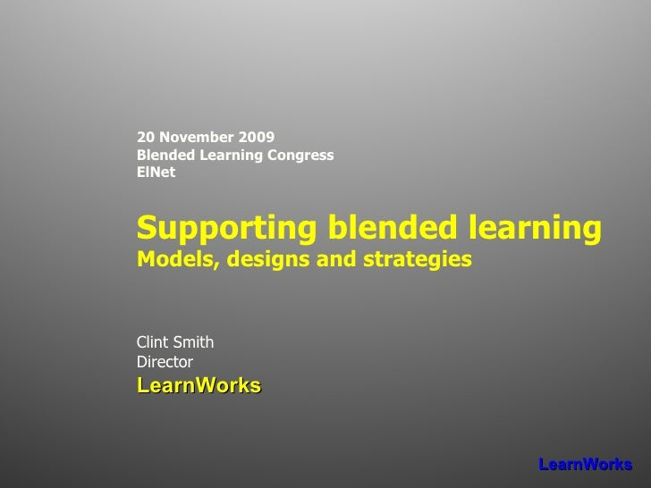 20 November 2009 Blended Learning Congress ElNet Supporting blended learning Models, designs and strategies Clint Smith Di...