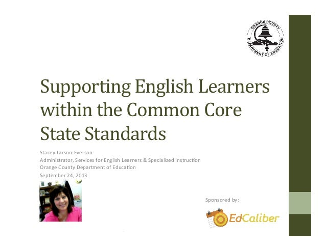 ! ! ! Supporting!English!Learners! within!the!Common!Core! State!Standards! Stacey'Larson-Everson' Administrator,'Services...