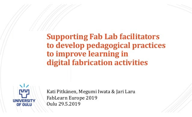 Introduction Supporting Fab Lab facilitators to develop pedagogical practices to improve learning in digital fabrication a...