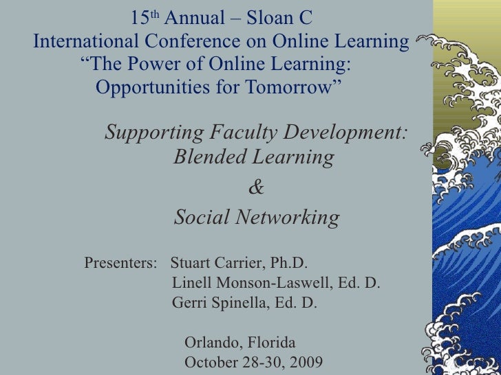 "15 th  Annual – Sloan C International Conference on Online Learning ""The Power of Online Learning:  Opportunities for Tomo..."