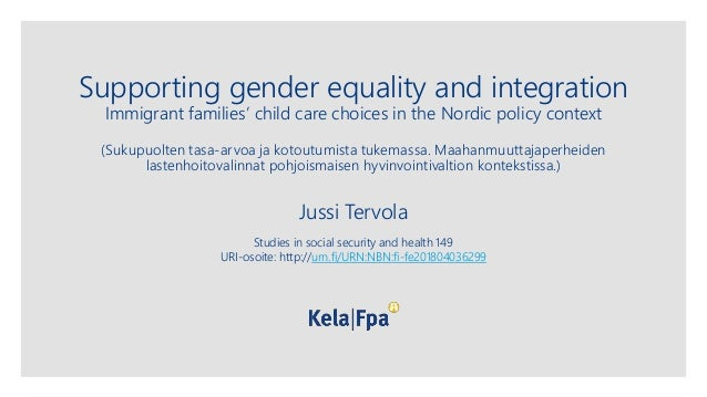 Supporting gender equality and integration Immigrant families' child care choices in the Nordic policy context (Sukupuolte...
