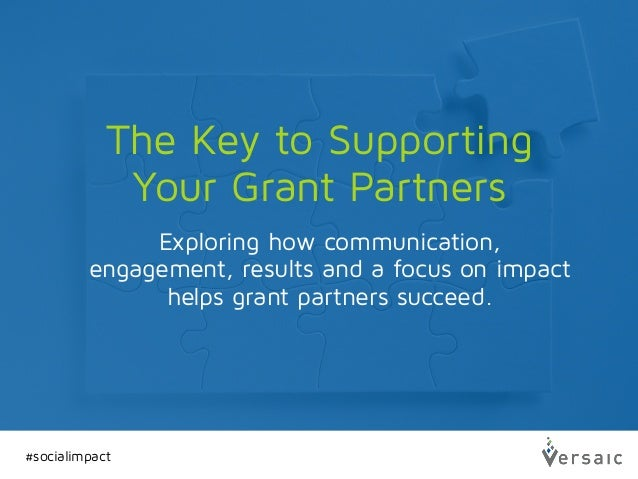 The Key to Supporting Your Grant Partners #socialimpact Exploring how communication, engagement, results and a focus on im...