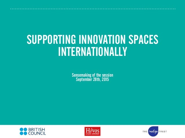 SUPPORTING INNOVATION SPACES INTERNATIONALLY Sensemaking of the session September 28th, 2015