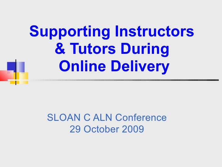 Supporting Instructors   & Tutors During   Online Delivery  SLOAN C ALN Conference 29 October 2009