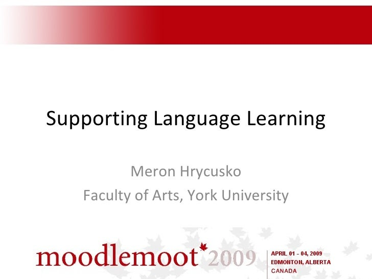 Supporting Language Learning Meron Hrycusko Faculty of Arts, York University