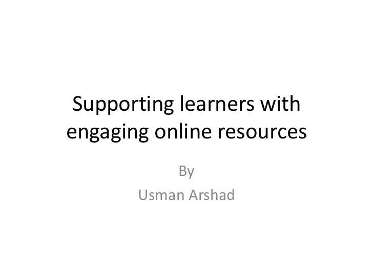 Supporting learners withengaging online resources<br />By<br />UsmanArshad<br />