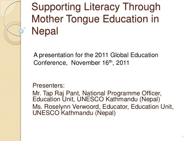 Supporting Literacy ThroughMother Tongue Education inNepalA presentation for the 2011 Global EducationConference, November...
