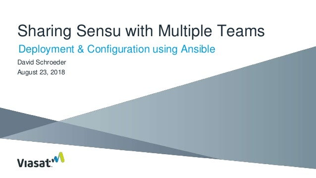 Sharing Sensu with Multiple Teams Deployment & Configuration using Ansible David Schroeder August 23, 2018