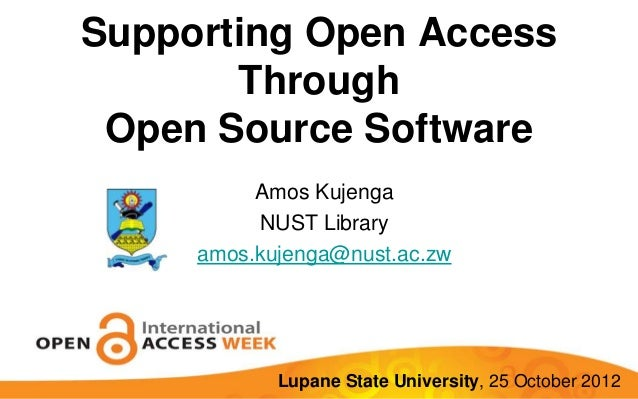 Supporting Open Access       Through Open Source Software          Amos Kujenga          NUST Library     amos.kujenga@nus...