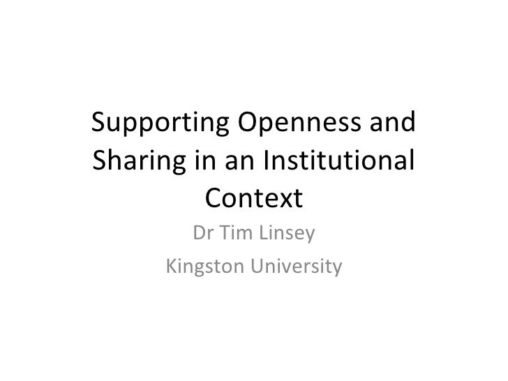 Supporting Openness and Sharing in an Institutional Context Dr Tim Linsey Kingston University