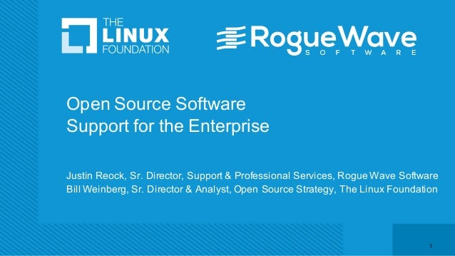 Open Source Software Support for the Enterprise Justin Reock, Sr. Director, Support & Professional Services, Rogue Wave So...