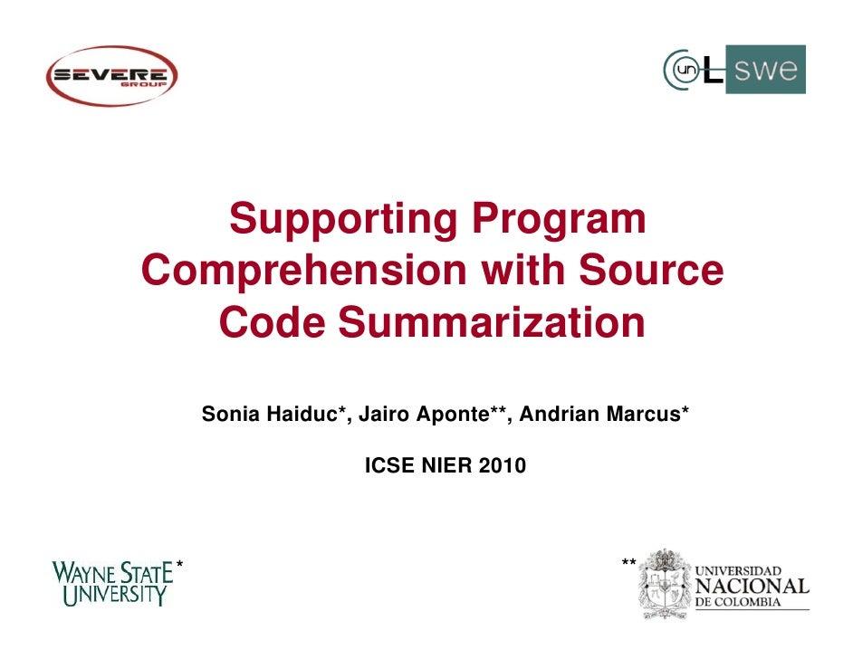 Supporting ProgramComprehension with Source   Code Summarization     Sonia Haiduc*, Jairo Aponte**, Andrian Marcus*       ...