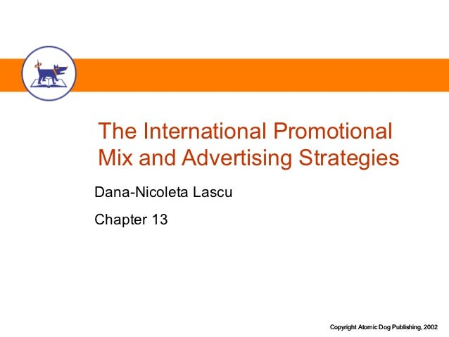 The International PromotionalMix and Advertising StrategiesDana-Nicoleta LascuChapter 13                       Copyright A...