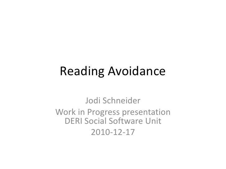 Reading Avoidance<br />Jodi Schneider<br />Work in Progress presentation DERI Social Software Unit<br />2010-12-17<br />