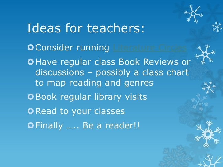 Ideas for teachers:Consider running Literature CirclesHave regular class Book Reviews or discussions – possibly a class ...