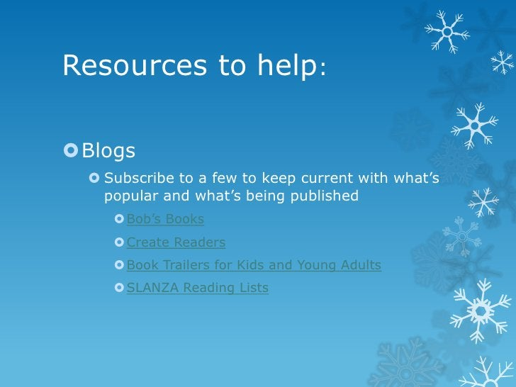 Resources to help:Blogs   Subscribe to a few to keep current with what's    popular and what's being published      Bob...